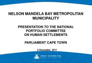 NELSON MANDELA BAY METROPOLITAN MUNICIPALITY PRESENTATION TO THE NATIONAL  PORTFOLIO COMMITTEE