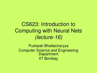 CS623: Introduction to Computing with Neural Nets (lecture-16)