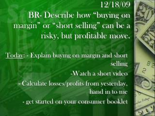 Today : - Explain buying on margin and short selling Watch a short video