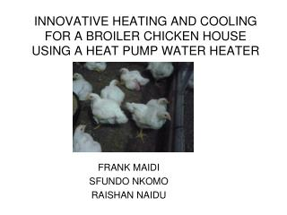 INNOVATIVE HEATING AND COOLING FOR A BROILER CHICKEN HOUSE USING A HEAT PUMP WATER HEATER