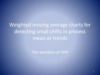 Weighted moving average charts for detecting small shifts in process mean or trends