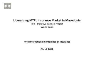 Liberalizing MTPL Insurance Market in Macedonia FIRST Initiative Funded Project World Bank