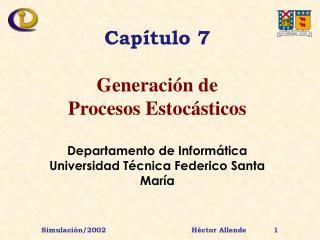 Capítulo 7 Generación de  Procesos Estocásticos Departamento de Informática