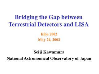 Bridging the Gap between Terrestrial Detectors and LISA