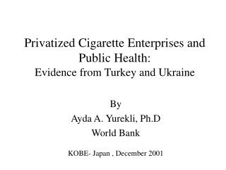 Privatized Cigarette Enterprises and  Public Health:   Evidence from Turkey and Ukraine