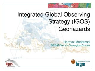 Integrated Global Observing Strategy IGOS Geohazards   Hormoz Modaressi BRGM-French Geological Survey