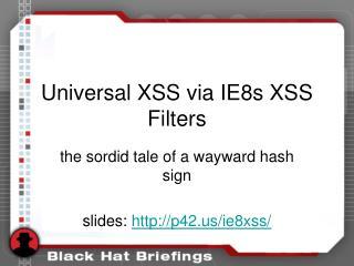 Universal XSS via IE8s XSS Filters