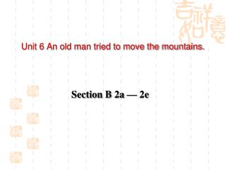 Unit 6 An old man tried to move the mountains.