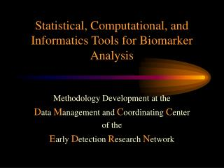 Statistical, Computational, and Informatics Tools for Biomarker Analysis