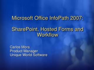 Microsoft Office InfoPath 2007:  SharePoint, Hosted Forms and Workflow