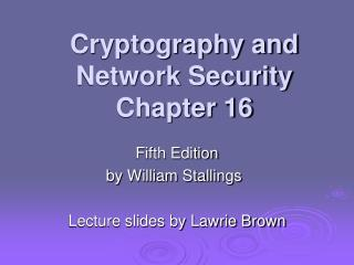 Cryptography and Network Security Chapter 16