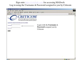 Login with the  Username  &  Password  assigned you by Criticom