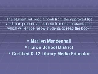 Marilyn Mendenhall  Huron School District Certified K-12 Library Media Educator