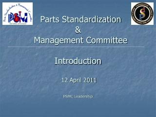 Parts Standardization  &    Management Committee Introduction  12 April 2011 PSMC Leadership