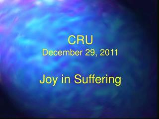 CRU December 29, 2011  Joy in Suffering