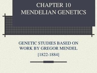 CHAPTER 10 MENDELIAN GENETICS