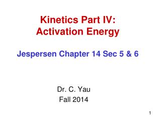 Kinetics Part IV:  Activation Energy Jespersen Chapter 14 Sec 5 & 6