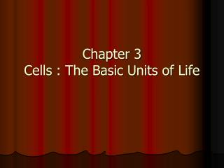 Chapter 3  Cells : The Basic Units of Life