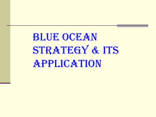 BLUE OCEAN STRATEGY & ITS APPLICATION