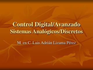 Control Digital/Avanzado  Sistemas Analógicos/Discretos
