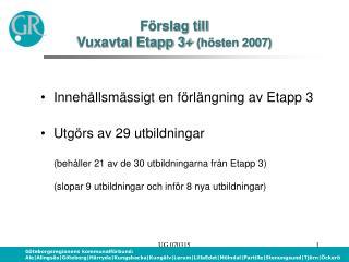 Förslag till  Vuxavtal Etapp 3+  (hösten 2007)