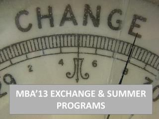 MBA'13 EXCHANGE & SUMMER PROGRAMS