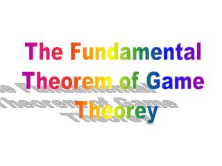 The Fundamental  Theorem of Game  Theorey