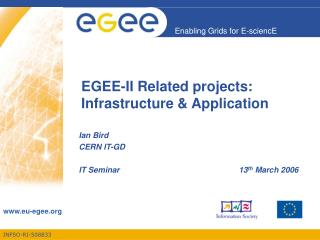 EGEE-II Related projects: Infrastructure & Application