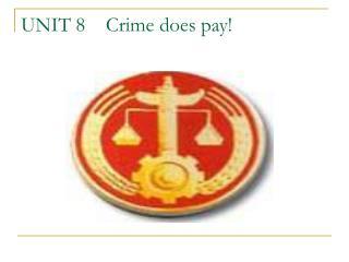 UNIT 8    Crime does pay