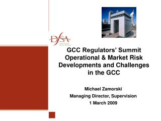 GCC Regulators' Summit Operational & Market Risk Developments and Challenges in the GCC