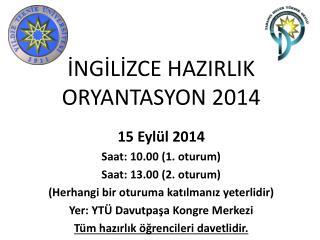 15 Eylül 2014 Saat: 10.00 (1. oturum) Saat: 13.00 (2. oturum)