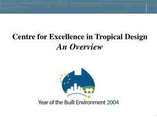 Centre for Excellence in Tropical Design An Overview