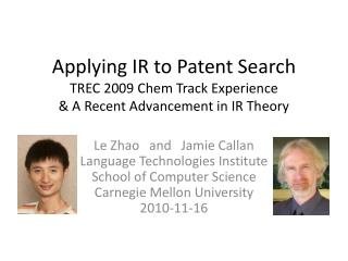 Applying IR to Patent Search TREC 2009 Chem Track Experience & A Recent Advancement in IR Theory