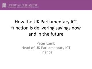 How the UK Parliamentary ICT function is delivering savings now and in the future