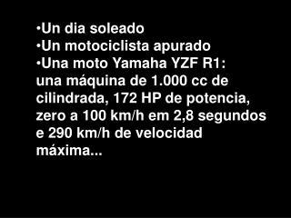 Un dia soleado Un motociclista apurado Una moto Yamaha YZF R1:
