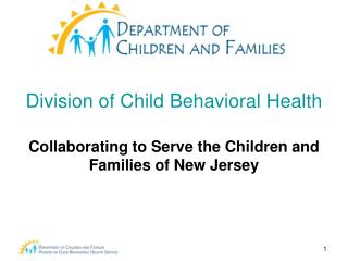 Division of Child Behavioral Health Collaborating to Serve the Children and Families of New Jersey