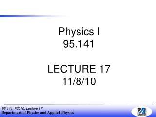 Physics I 95.141 LECTURE 17 11/8/10