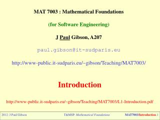 MAT 7003 : Mathematical Foundations (for Software Engineering) J  Paul  Gibson, A207