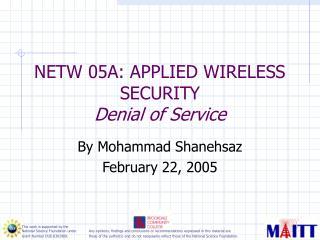 NETW 05A: APPLIED WIRELESS SECURITY  Denial of Service