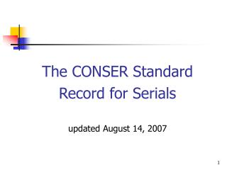 The CONSER Standard Record for Serials updated August 14, 2007