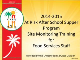 2014-2015  At Risk After School Supper Program  Site Monitoring Training  for  Food Services Staff