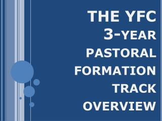 THE YFC 3-year  pastoral formation  track  overview