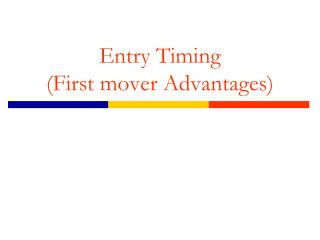 Entry Timing (First mover Advantages)