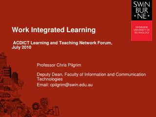 Work Integrated Learning  ACDICT Learning and Teaching Network Forum,  July 2010