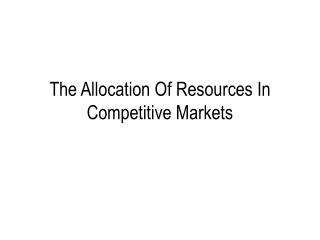 The Allocation Of Resources In Competitive Markets