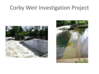Corby Weir Investigation Project