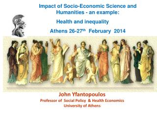 John Yfantopoulos Professor of  Social Policy  & Health Economics University of Athens