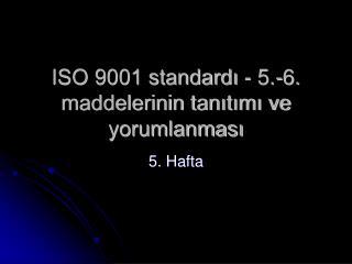 ISO 9001 standardı - 5.-6. maddelerinin tanıtımı ve yorumlanması