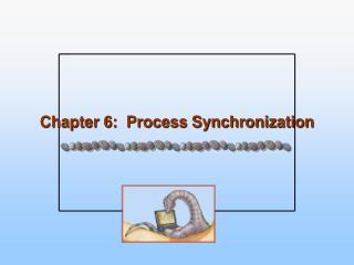 Chapter 6:  Process Synchronization