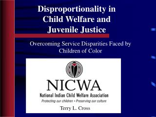 Disproportionality in  Child Welfare and  Juvenile Justice